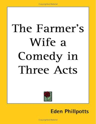 The Farmer's Wife a Comedy in Three Acts