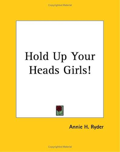 Hold Up Your Heads Girls!