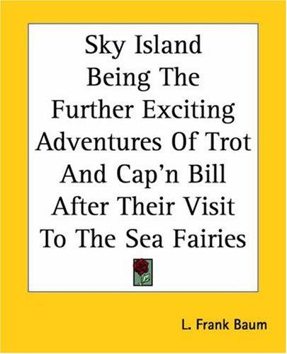 Download Sky Island Being The Further Exciting Adventures Of Trot And Cap'n Bill After Their Visit To The Sea Fairies