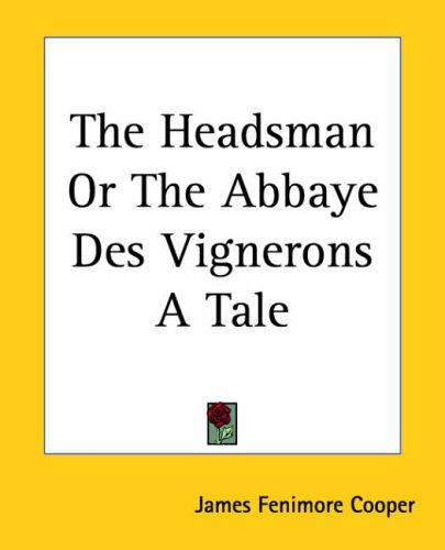 Download The Headsman Or The Abbaye Des Vignerons A Tale