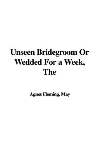 The Unseen Bridegroom or Wedded for a Week
