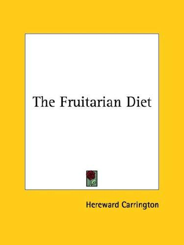 The Fruitarian Diet by Hereward Carrington