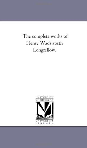 Download The complete works of Henry Wadsworth Longfellow.