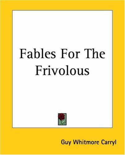 Fables For The Frivolous by Guy Whitmore Carryl