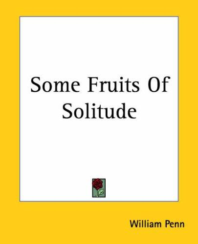 Some Fruits Of Solitude by William Penn