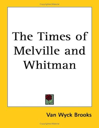 The times of Melville and Whitman by Van Wyck Brooks