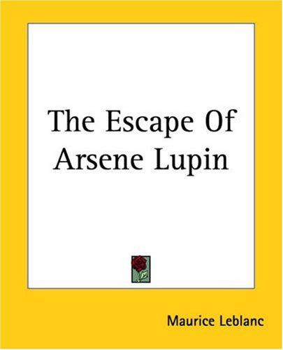The Escape Of Arsene Lupin by Maurice Leblanc