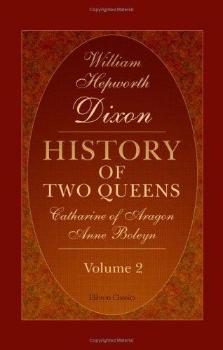 History of Two Queens. Catharine of Aragon. Anne Boleyn
