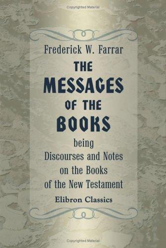 The Messages of the Books being Discourses and Notes on the Books of the New Testament
