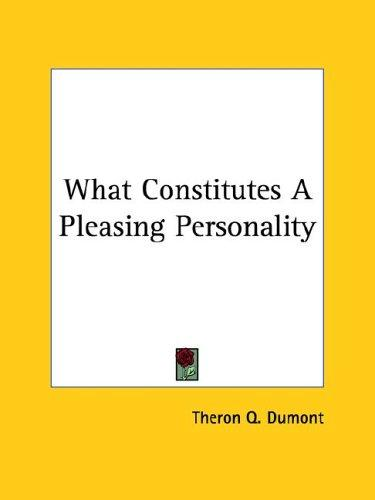 What Constitutes A Pleasing Personality by Theron Q. Dumont