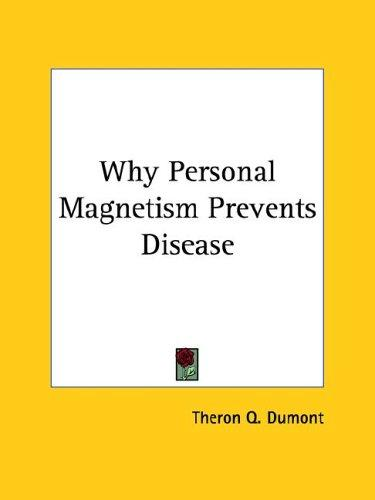 Why Personal Magnetism Prevents Disease by Theron Q. Dumont