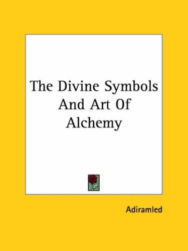 The Divine Symbols and Art of Alchemy by Adiramled