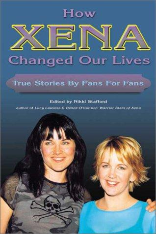 How Xena Changed Our Lives by Nikki Stafford