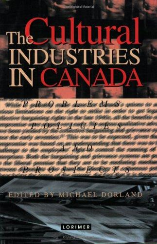 The Cultural Industries in Canada by Michael Dorland
