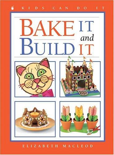 Bake It and Build It (Kids Can Do It)