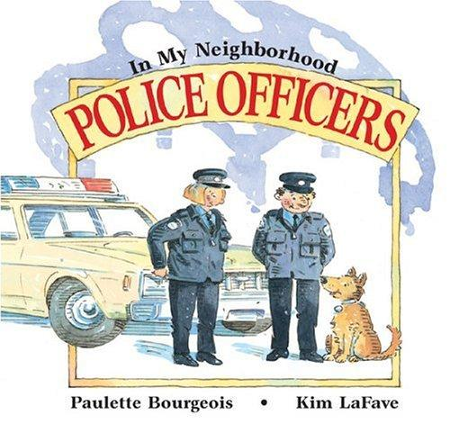 Police Officers (In My Neighborhood) by Paulette Bourgeois